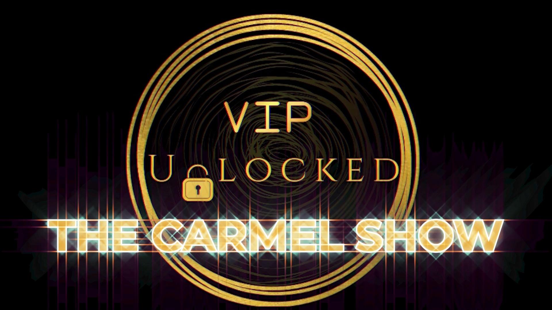 VIP Unlocked The Carmel Show